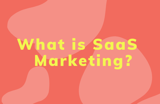 What is SaaS Marketing? Differences and Strategies that work in 2019