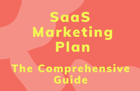 SaaS Marketing plan: The comprehensive guide