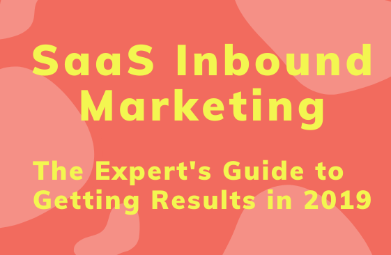 SaaS Inbound Marketing: The Expert's Guide to Getting Results